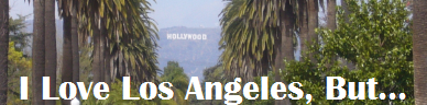 I Love Los Angeles, But…